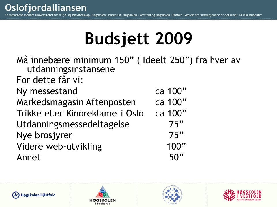 Budsjett 2009 Må innebære minimum 150 ( Ideelt 250 ) fra hver av utdanningsinstansene. For dette får vi: