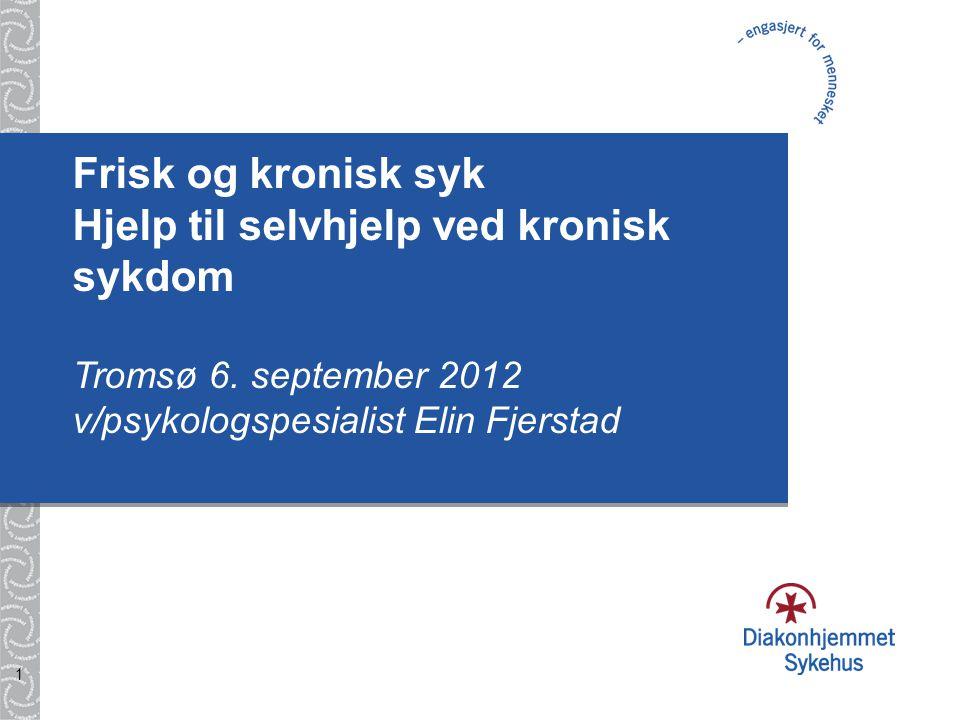 Frisk og kronisk syk Hjelp til selvhjelp ved kronisk sykdom Tromsø 6
