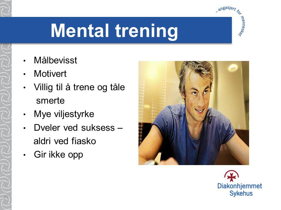 Mental trening Målbevisst Motivert Villig til å trene og tåle smerte