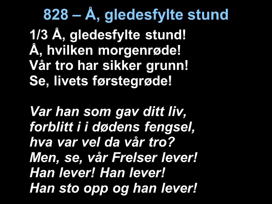 828 – Å, gledesfylte stund