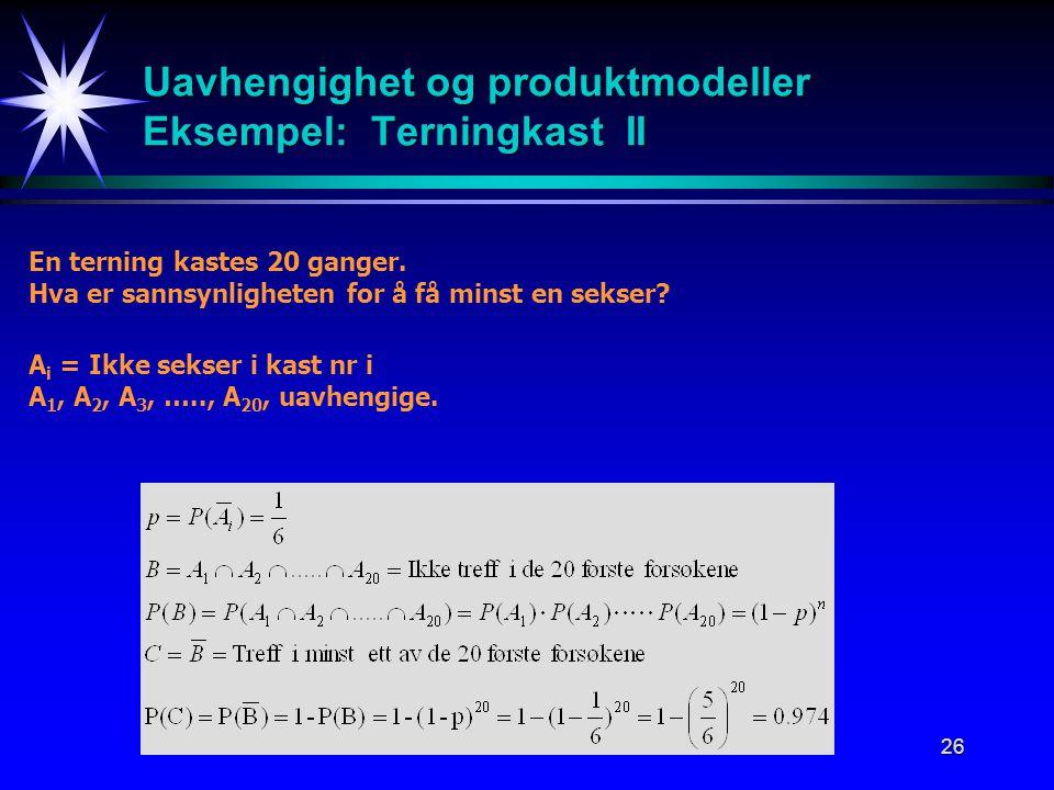 Uavhengighet og produktmodeller Eksempel: Terningkast II