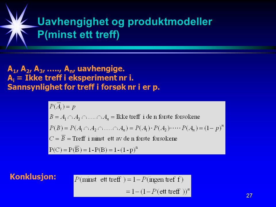 Uavhengighet og produktmodeller P(minst ett treff)