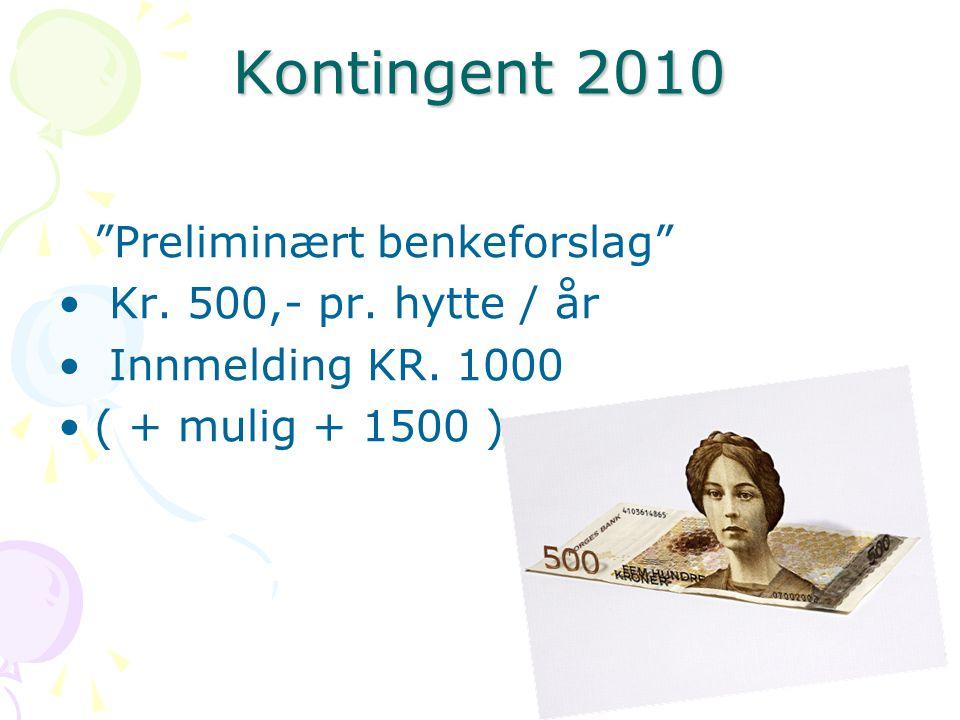 Kontingent 2010 Preliminært benkeforslag Kr. 500,- pr. hytte / år
