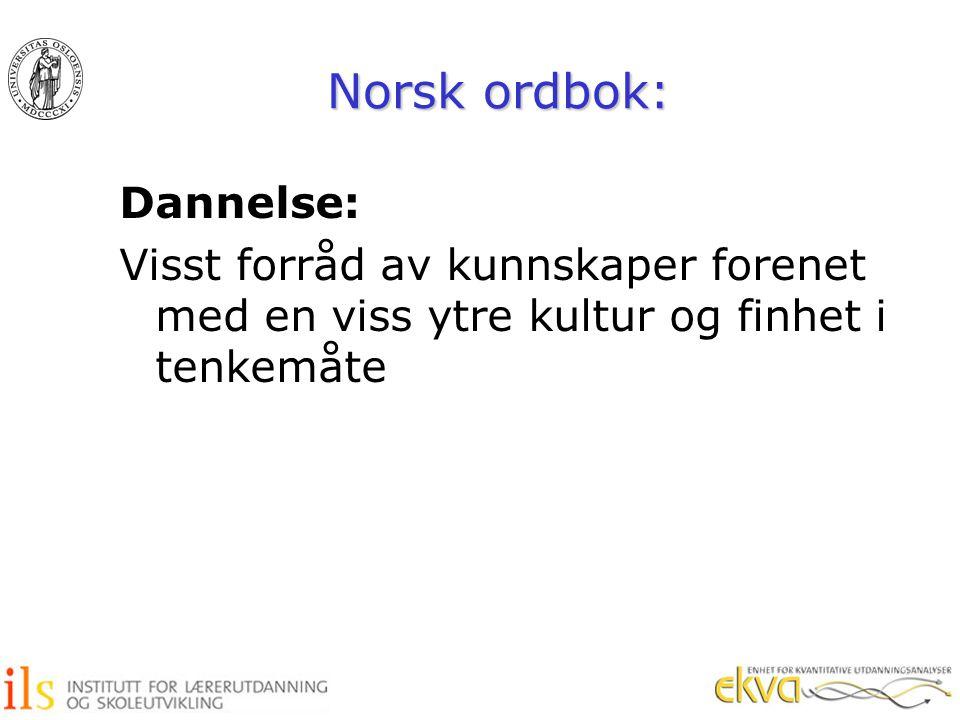 Norsk ordbok: Dannelse: Visst forråd av kunnskaper forenet med en viss ytre kultur og finhet i tenkemåte