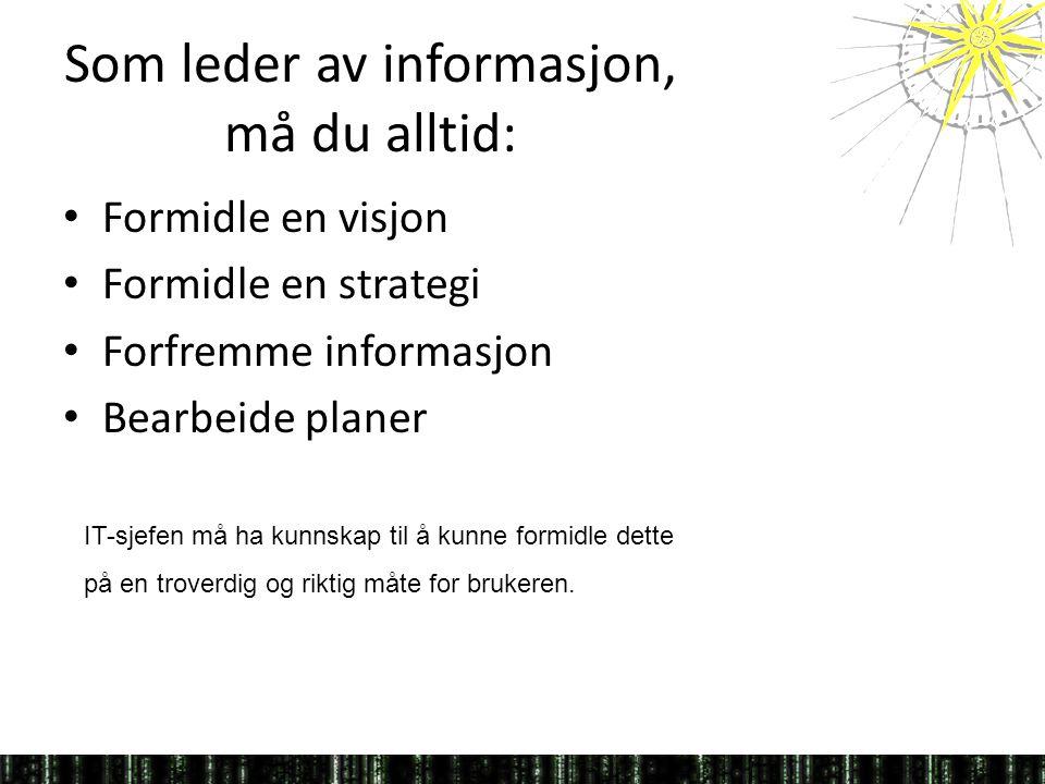 Som leder av informasjon, må du alltid: