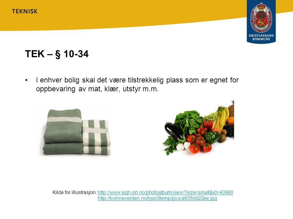 TEK – § 10-34 I enhver bolig skal det være tilstrekkelig plass som er egnet for oppbevaring av mat, klær, utstyr m.m.