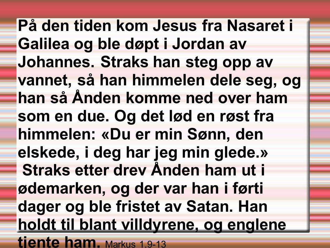 På den tiden kom Jesus fra Nasaret i Galilea og ble døpt i Jordan av Johannes.
