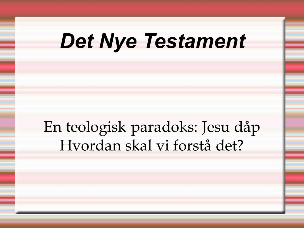 Det Nye Testament En teologisk paradoks: Jesu dåp