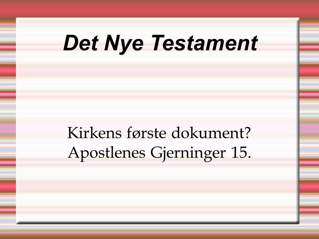 Det Nye Testament Kirkens første dokument Apostlenes Gjerninger 15.