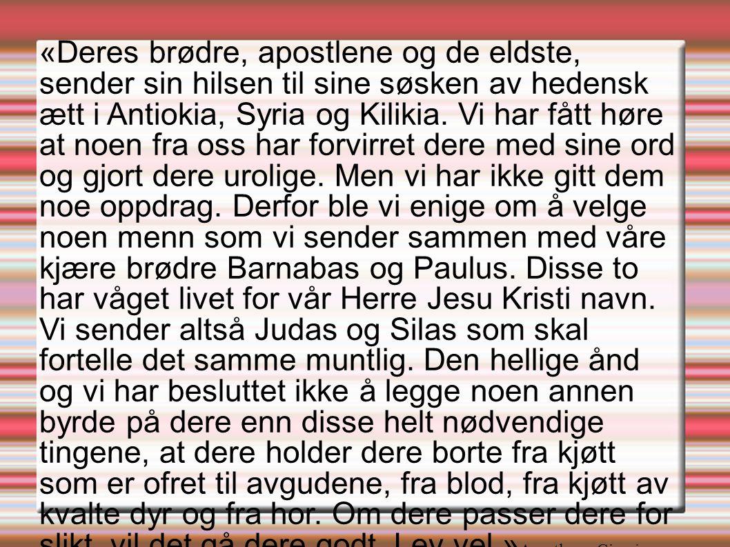 «Deres brødre, apostlene og de eldste, sender sin hilsen til sine søsken av hedensk ætt i Antiokia, Syria og Kilikia.