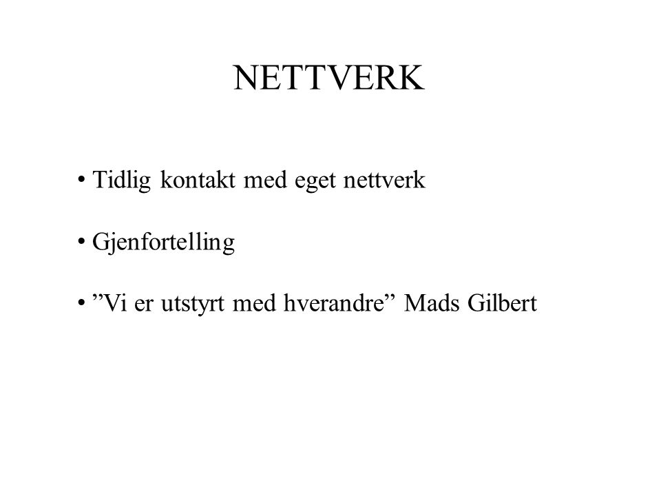 NETTVERK Tidlig kontakt med eget nettverk Gjenfortelling
