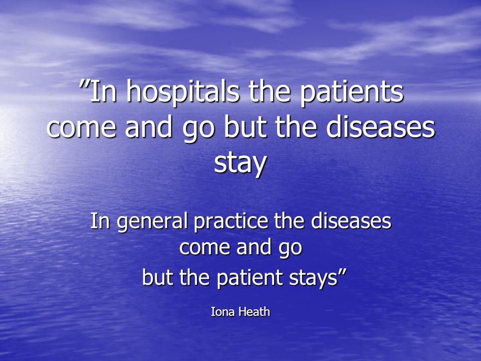 In hospitals the patients come and go but the diseases stay
