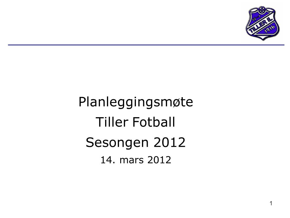 Planleggingsmøte Tiller Fotball Sesongen 2012 14. mars 2012