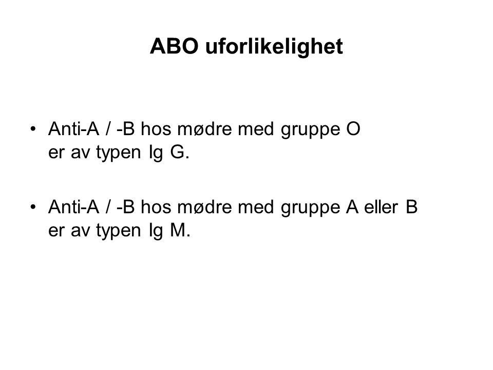 ABO uforlikelighet Anti-A / -B hos mødre med gruppe O er av typen Ig G.