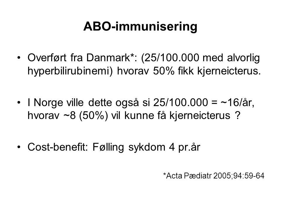 ABO-immunisering Overført fra Danmark*: (25/100.000 med alvorlig hyperbilirubinemi) hvorav 50% fikk kjerneicterus.