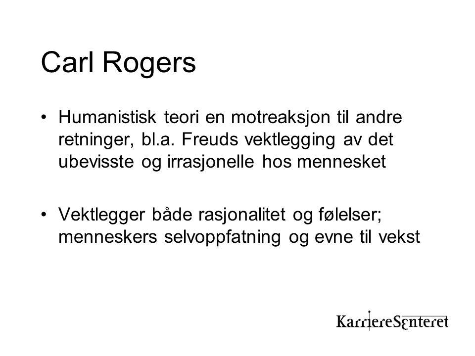 Carl Rogers Humanistisk teori en motreaksjon til andre retninger, bl.a. Freuds vektlegging av det ubevisste og irrasjonelle hos mennesket.