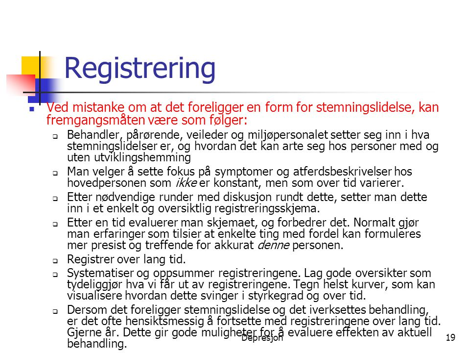 Registrering Ved mistanke om at det foreligger en form for stemningslidelse, kan fremgangsmåten være som følger: