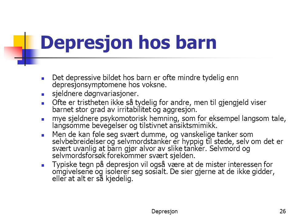 Depresjon hos barn Det depressive bildet hos barn er ofte mindre tydelig enn depresjonsymptomene hos voksne.