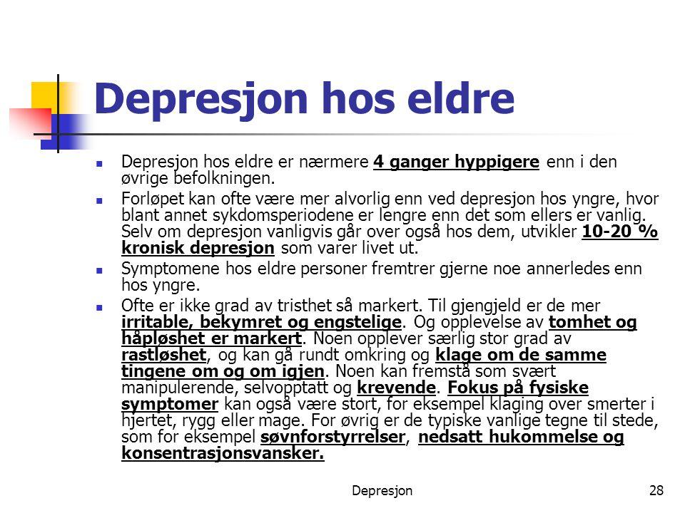 Depresjon hos eldre Depresjon hos eldre er nærmere 4 ganger hyppigere enn i den øvrige befolkningen.