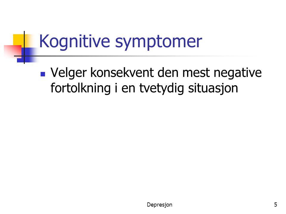 Kognitive symptomer Velger konsekvent den mest negative fortolkning i en tvetydig situasjon.