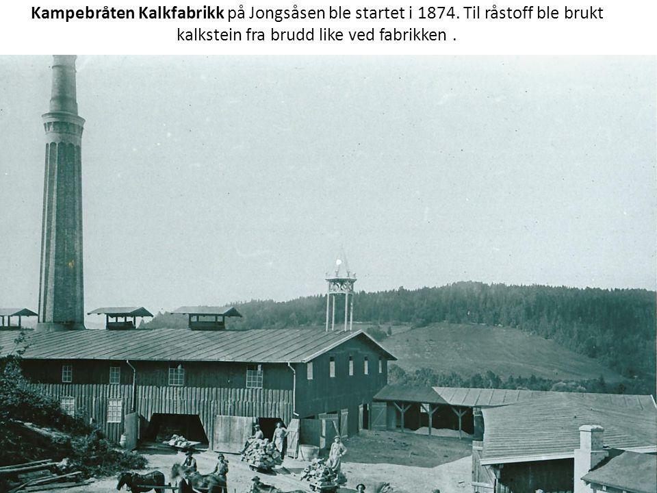 Kampebråten Kalkfabrikk på Jongsåsen ble startet i 1874