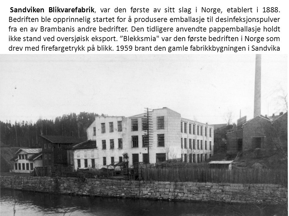 Sandviken Blikvarefabrik, var den første av sitt slag i Norge, etablert i 1888.
