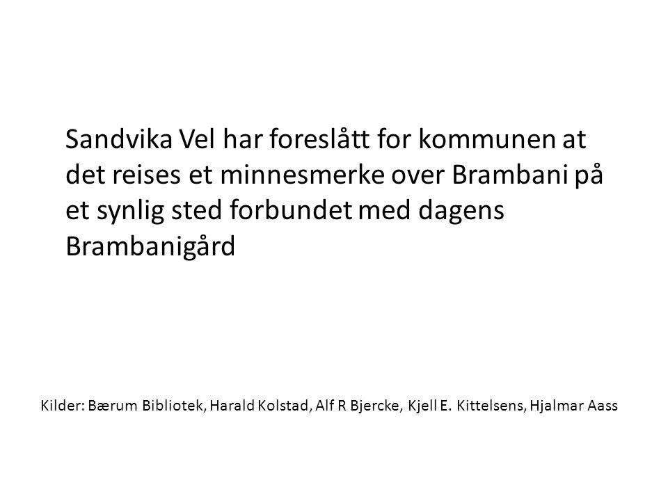 Sandvika Vel har foreslått for kommunen at det reises et minnesmerke over Brambani på et synlig sted forbundet med dagens Brambanigård