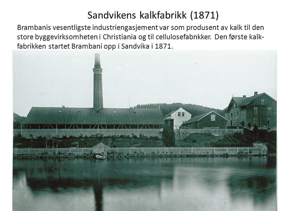Sandvikens kalkfabrikk (1871) Brambanis vesentligste industriengasjement var som produsent av kalk til den store byggevirksomheten i Christiania og til cellulosefabnkker.