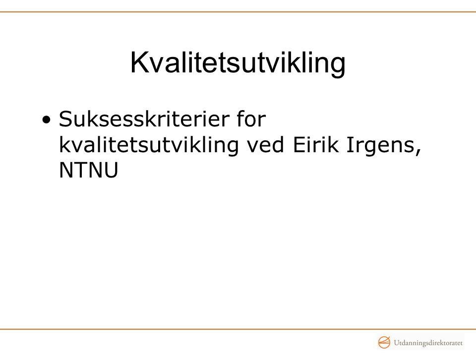 Kvalitetsutvikling Suksesskriterier for kvalitetsutvikling ved Eirik Irgens, NTNU