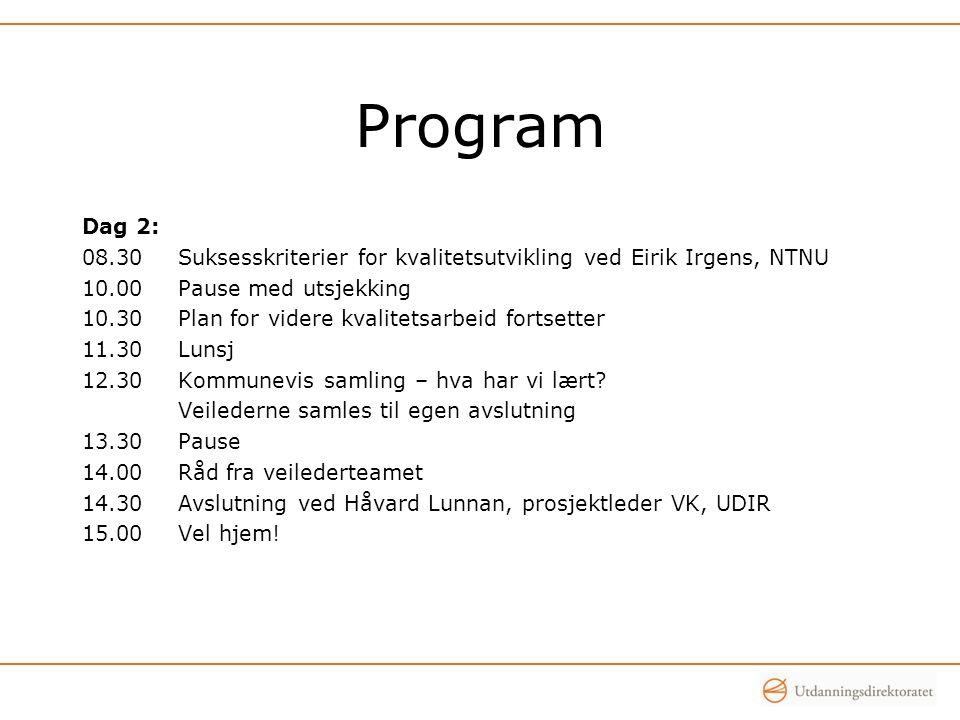 Program Dag 2: 08.30 Suksesskriterier for kvalitetsutvikling ved Eirik Irgens, NTNU. 10.00 Pause med utsjekking.
