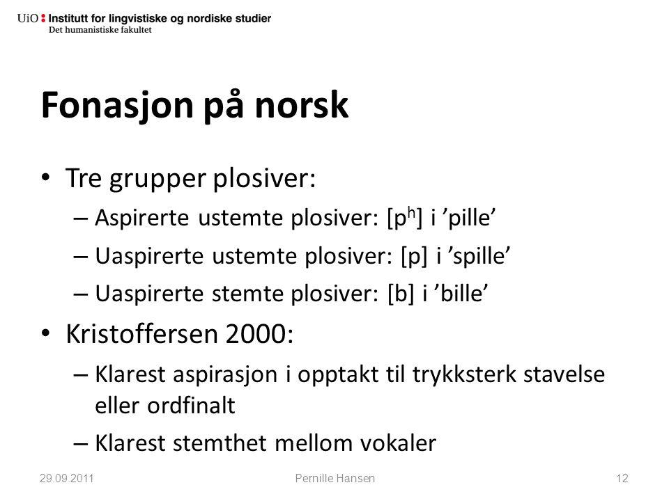 Fonasjon på norsk Tre grupper plosiver: Kristoffersen 2000: