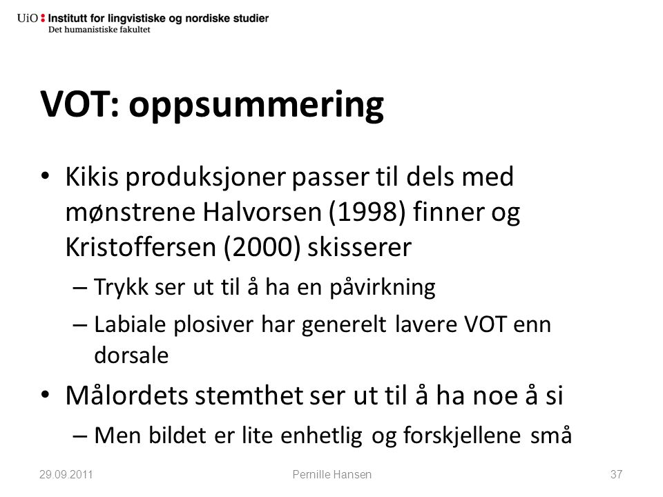 VOT: oppsummering Kikis produksjoner passer til dels med mønstrene Halvorsen (1998) finner og Kristoffersen (2000) skisserer.