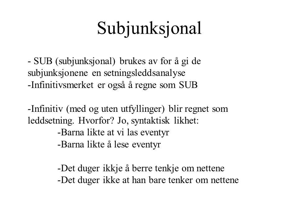 Subjunksjonal - SUB (subjunksjonal) brukes av for å gi de subjunksjonene en setningsleddsanalyse. Infinitivsmerket er også å regne som SUB.