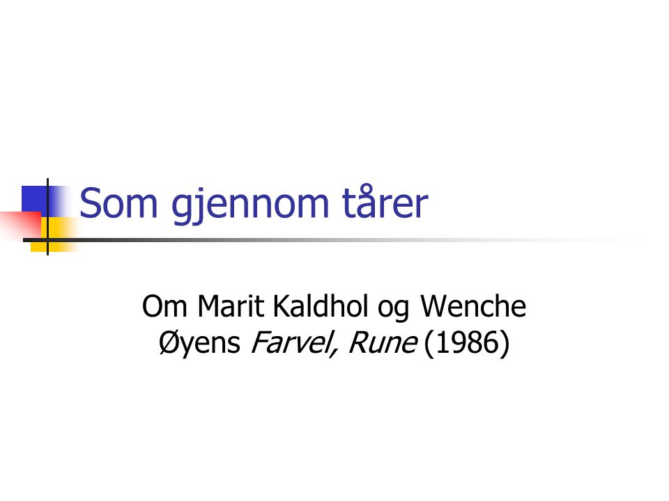 Om Marit Kaldhol og Wenche Øyens Farvel, Rune (1986)