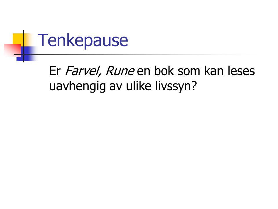 Tenkepause Er Farvel, Rune en bok som kan leses uavhengig av ulike livssyn