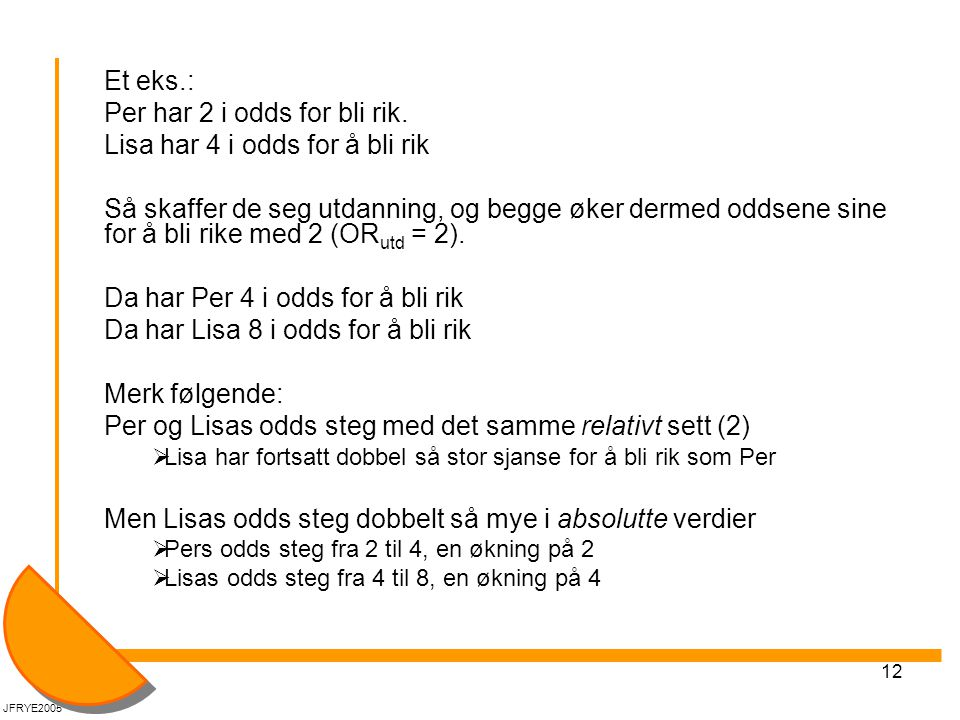 Per har 2 i odds for bli rik. Lisa har 4 i odds for å bli rik
