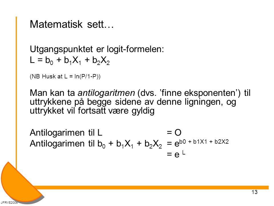 Matematisk sett… Utgangspunktet er logit-formelen: