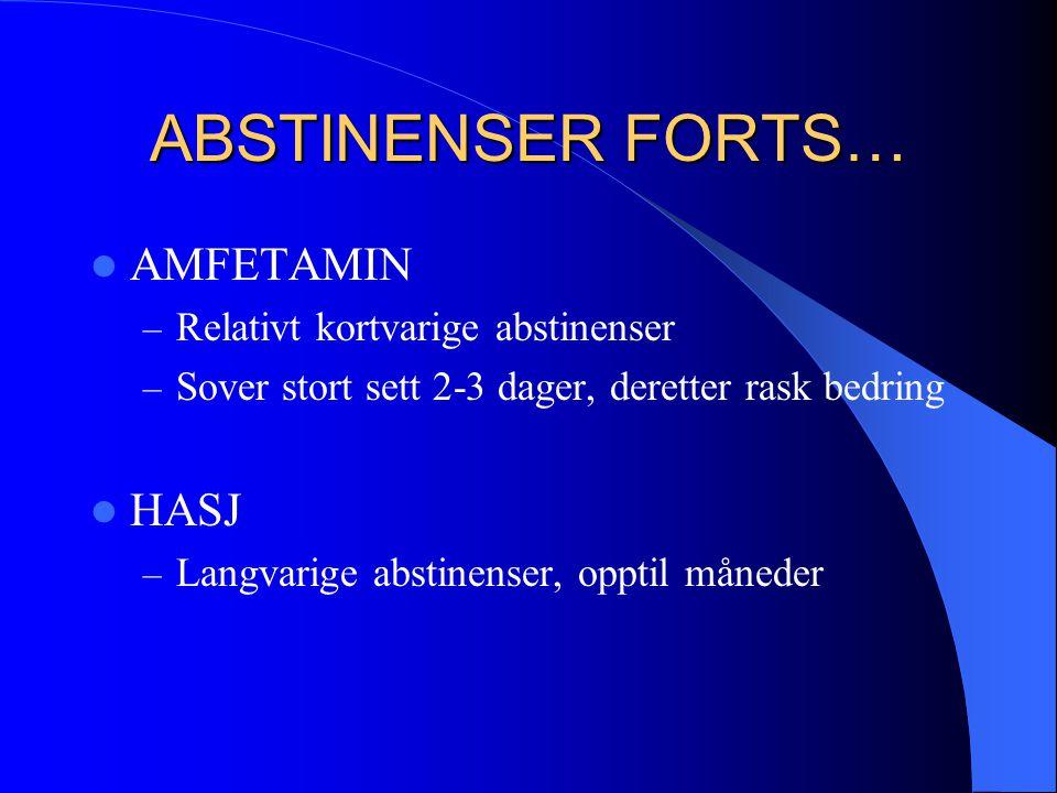 ABSTINENSER FORTS… AMFETAMIN HASJ Relativt kortvarige abstinenser