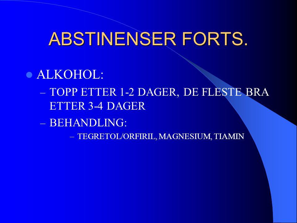 ABSTINENSER FORTS. ALKOHOL: