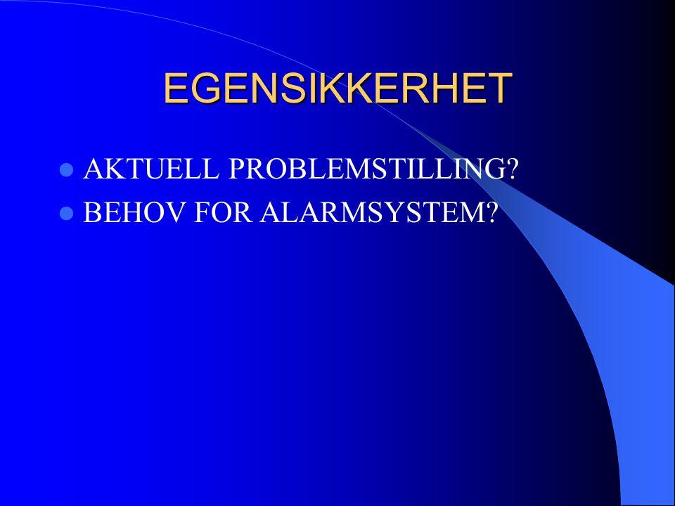 EGENSIKKERHET AKTUELL PROBLEMSTILLING BEHOV FOR ALARMSYSTEM