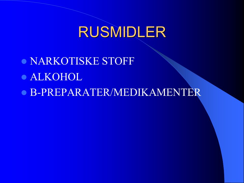RUSMIDLER NARKOTISKE STOFF ALKOHOL B-PREPARATER/MEDIKAMENTER