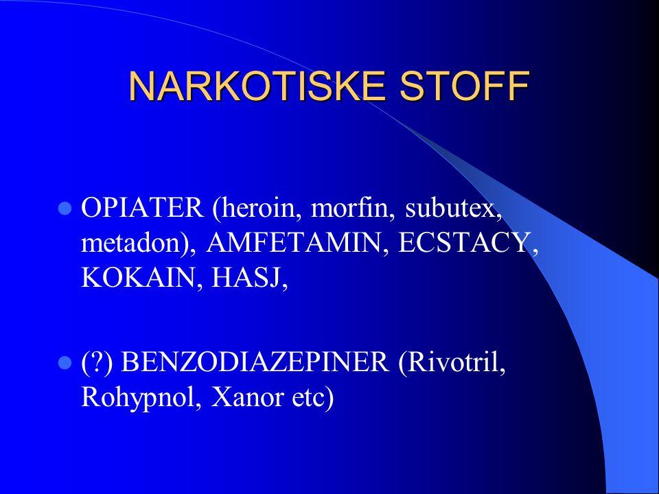 NARKOTISKE STOFF OPIATER (heroin, morfin, subutex, metadon), AMFETAMIN, ECSTACY, KOKAIN, HASJ, ( ) BENZODIAZEPINER (Rivotril, Rohypnol, Xanor etc)
