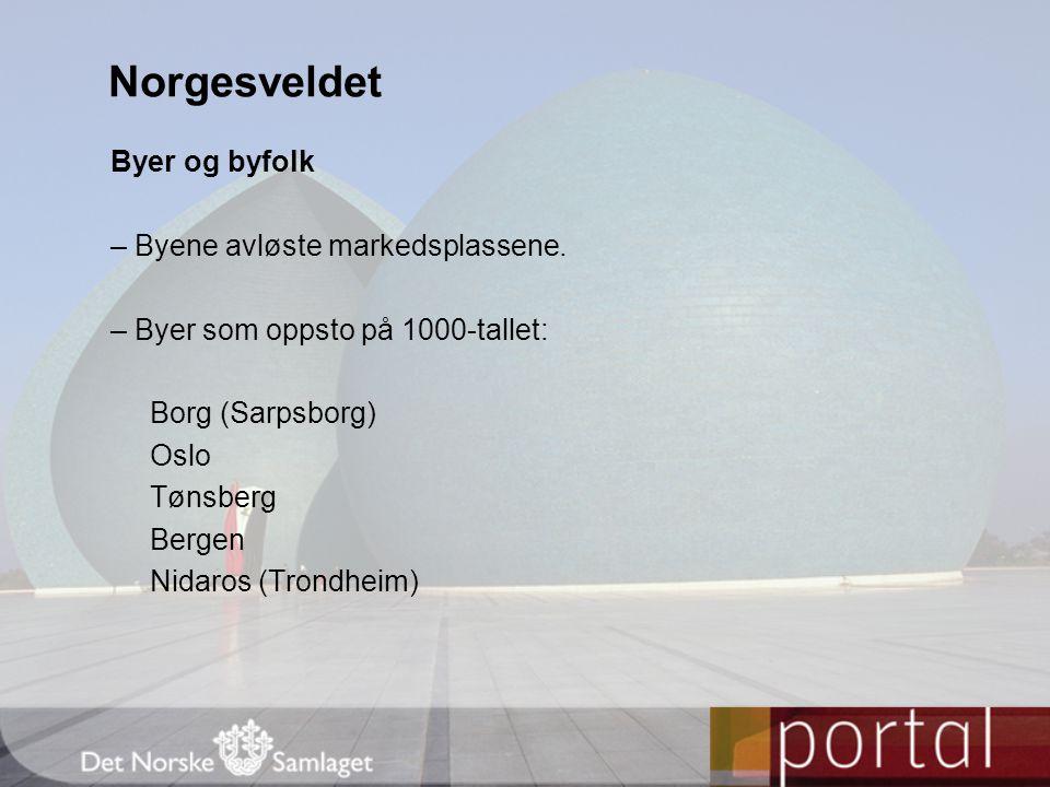 Norgesveldet Byer og byfolk – Byene avløste markedsplassene.