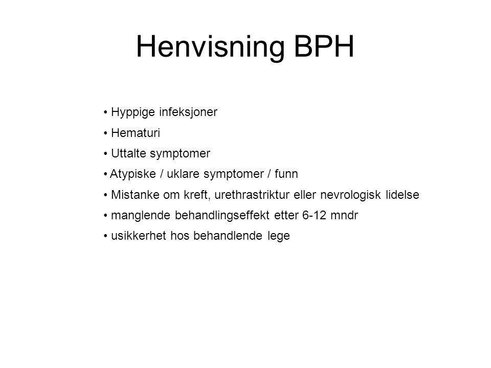 Henvisning BPH Hyppige infeksjoner Hematuri Uttalte symptomer