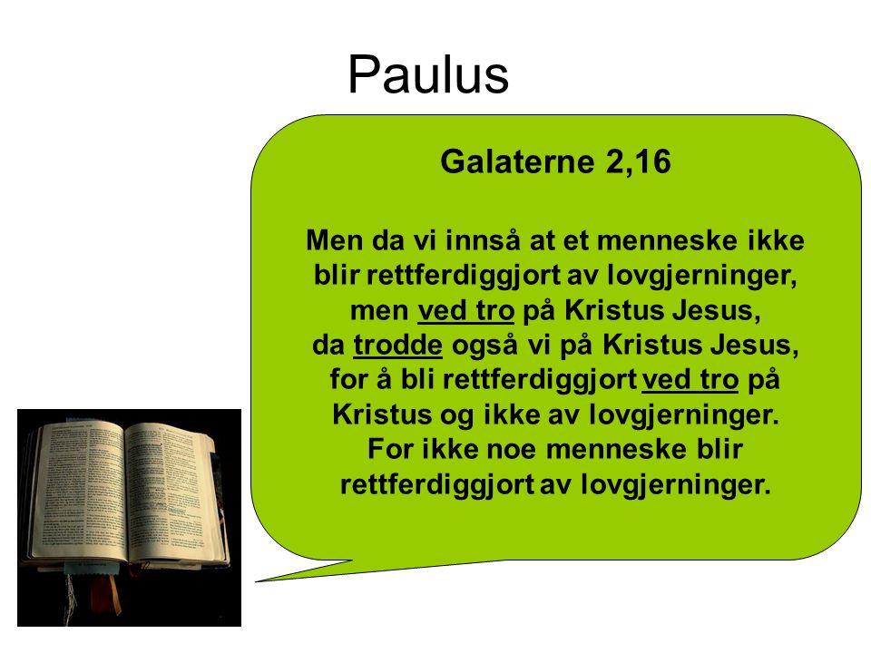 Paulus Galaterne 2,16. Men da vi innså at et menneske ikke blir rettferdiggjort av lovgjerninger, men ved tro på Kristus Jesus,