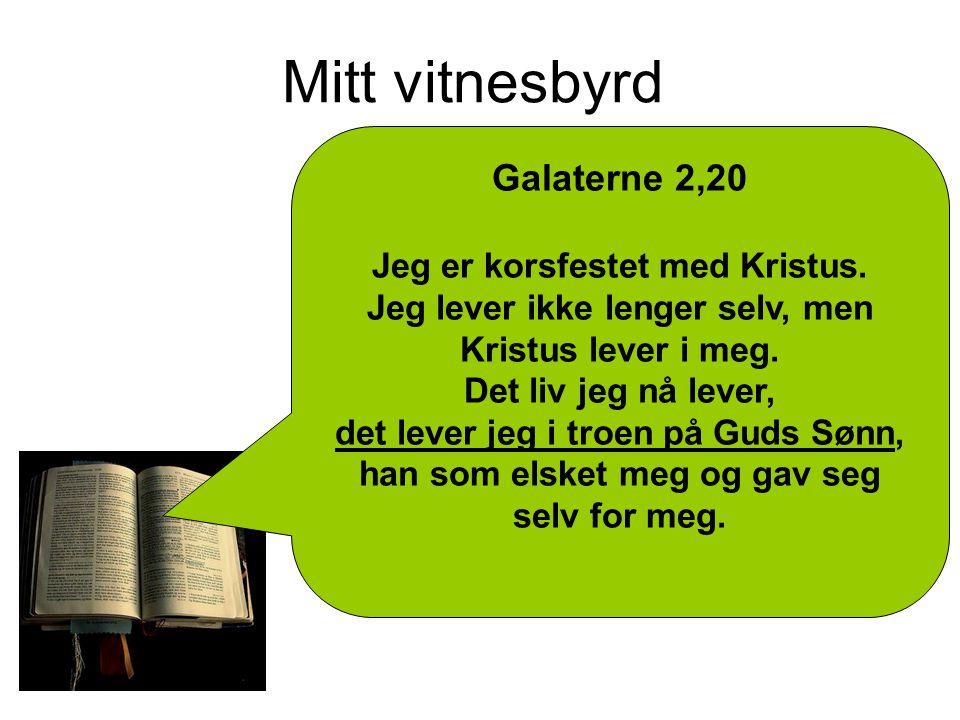 Mitt vitnesbyrd Galaterne 2,20 Jeg er korsfestet med Kristus.