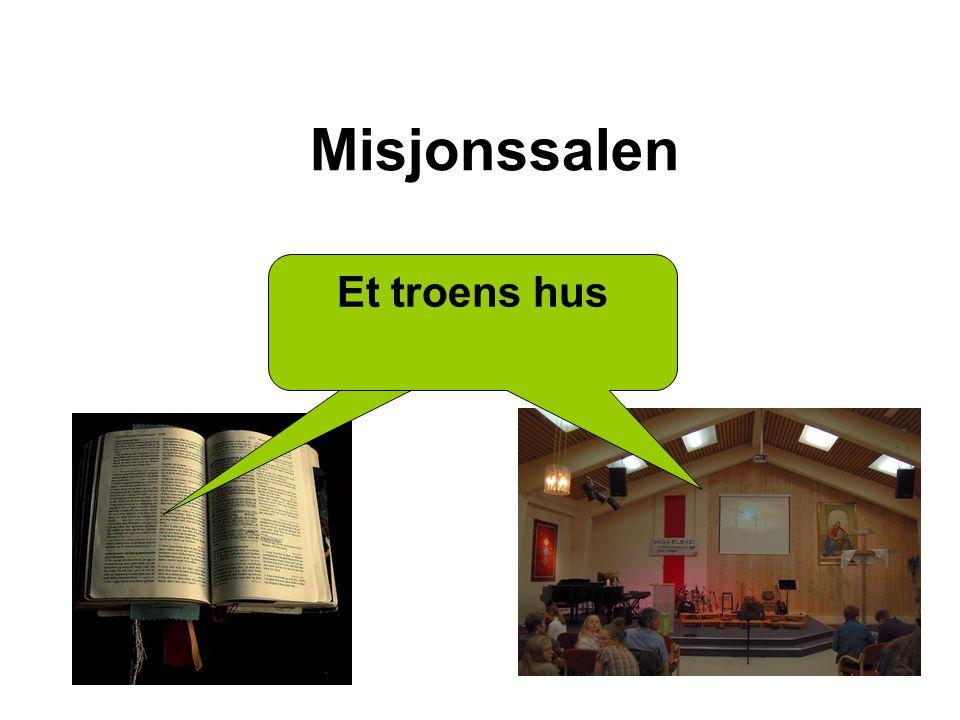 Misjonssalen Et troens hus Et troens hus