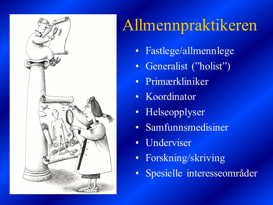 Allmennpraktikeren Fastlege/allmennlege Generalist ( holist )