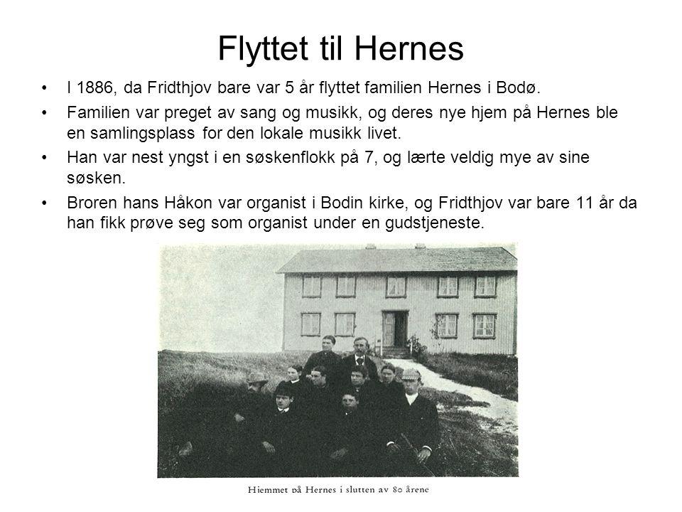 Flyttet til Hernes I 1886, da Fridthjov bare var 5 år flyttet familien Hernes i Bodø.