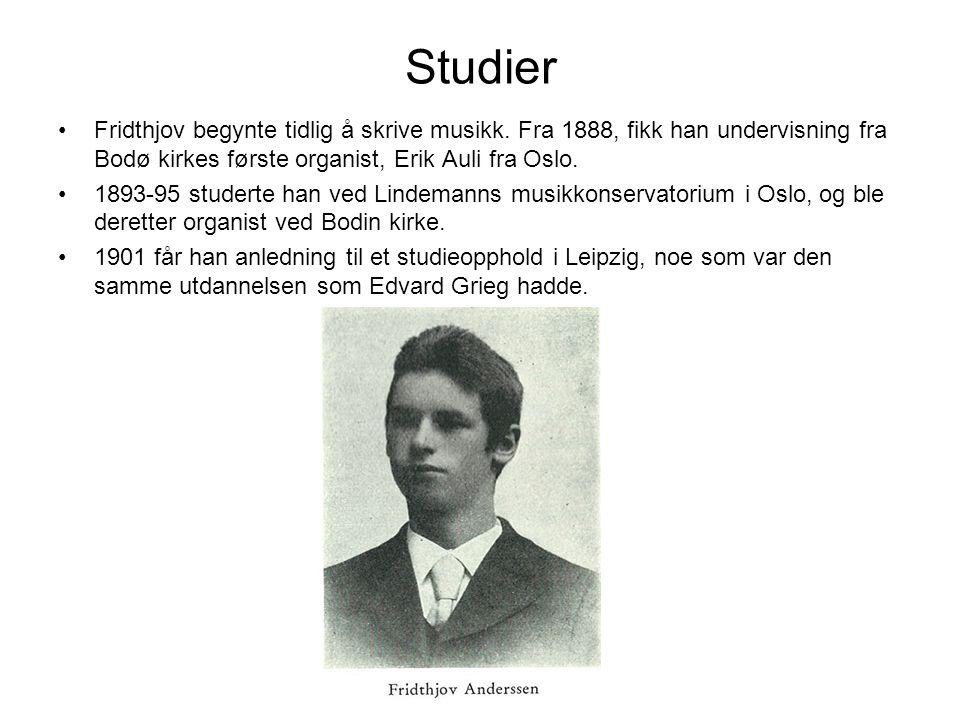 Studier Fridthjov begynte tidlig å skrive musikk. Fra 1888, fikk han undervisning fra Bodø kirkes første organist, Erik Auli fra Oslo.